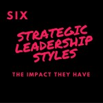 Strategic Leadership Styles