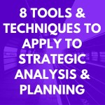 8 Tools & Techniques To Apply To Strategic Analysis & Planning (3)