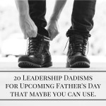 20 Leadership Dadisms for Upcoming Father's Day that maybe you can use.