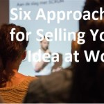 Six Ideas for Selling Your Ideas at Work